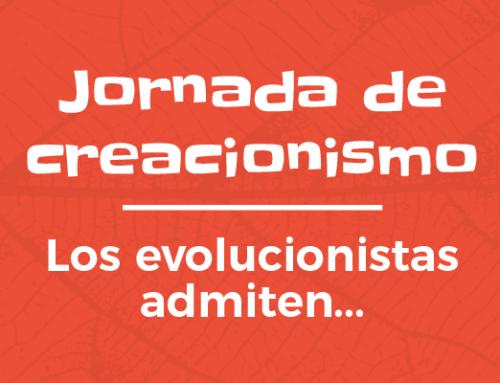 Jornada de creacionismo – Los evolucionistas admiten…